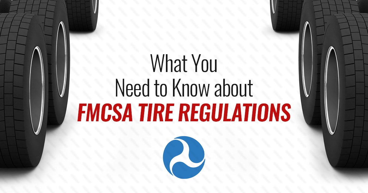 WHAT YOU NEED TO KNOW ABOUT FMCSA COMMERCIAL TIRE REGULATIONS