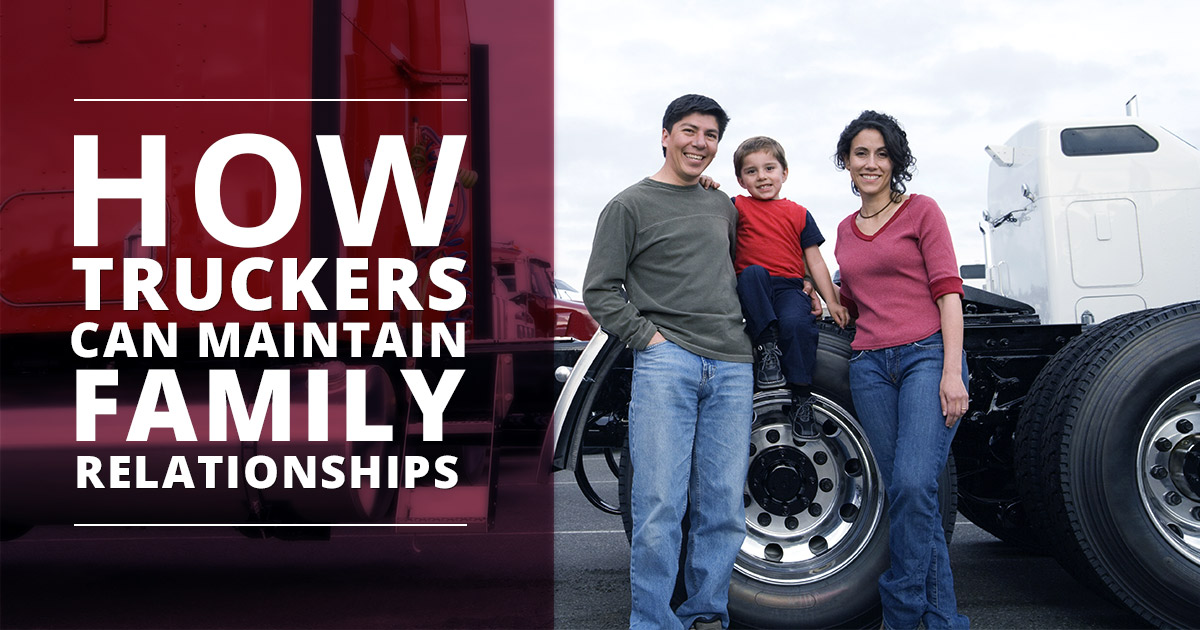 HOW TRUCKERS CAN MAINTAIN FAMILY RELATIONSHIPS
